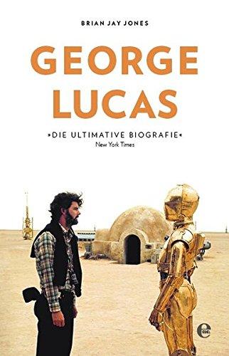 George Lucas: Die Biografie Gebundenes Buch – 6. Oktober 2017 Brian Jay Jones 3841905579 Film / Regisseure Star Wars