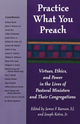 Practice What You Preach: Virtues, Ethics, and Power in the Lives of Pastoral Ministers and Their Congregations
