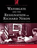 img - for Watergate and the Resignation Of Richard Nixon: Impact Of A Constitutional Crisis (Landmark Events in U.S. History) book / textbook / text book
