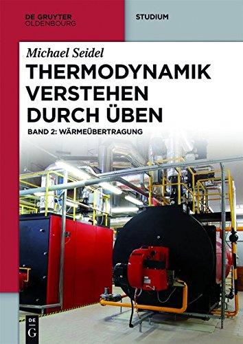 Michael Seidel: Thermodynamik verstehen durch Üben: Thermodynamik - Verstehen durch Üben: Band 2: Wärmeübertragung (De Gruyter Studium, Band 2)