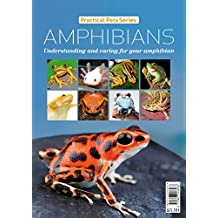 Amphibians: Understanding and caring for your amphibian (Practical Pets series Book 4)