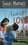 img - for Amazing Love: Understanding God's Amazing Love for Us (Amazing God) (Volume 1) book / textbook / text book