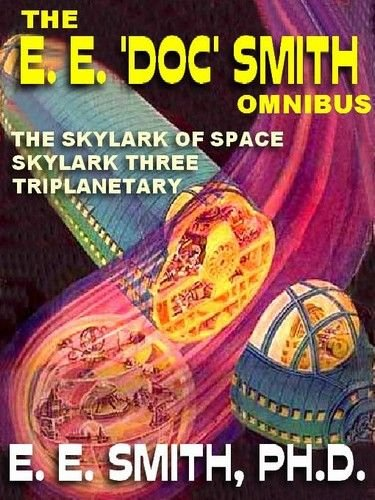 The E. E. 'Doc' Smith Omnibus: The Skylark of Space; Skylark Three; Triplanetary