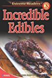 Incredible Edibles, Level 3 Extreme Reader (Extreme Readers)