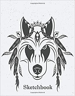 Sketchbook Wolf Artist Design Practice Drawing Paint Write Doodle 8 5 X 11 Large Sketch Pages Notes Sketching Pad Creative Diary And Journal Wolf Draw Notebook Notebooks Bashken 9781694473394 Amazon Com Books