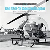 Bell 47/H-13 Sioux Helicopter: Military and Civilian Use, 1946 to the Present (Legends of Warfare: Aviation)