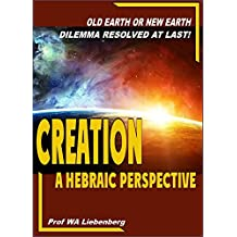 Creation - Old Earth or New Earth Dilemma Resolved: A Hebraic Perspective