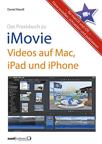 das-praxisbuch-zu-imovie-videos-auf-mac-ipad-und-iphone-filme-erstellen-schneiden-und-publizieren-fr-macos-und-ios