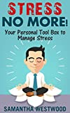 Stress No More!: Your Personal Tool Box to Manage Stress
