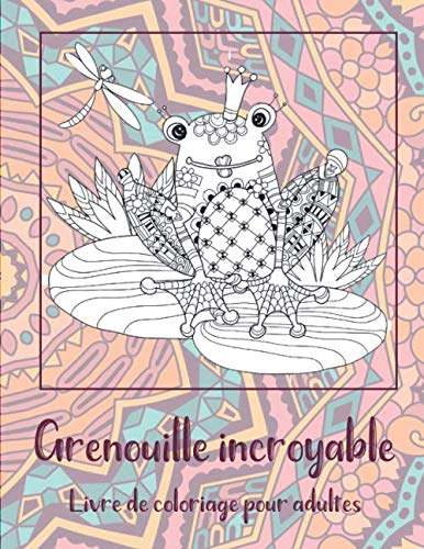 Amazon Com Grenouille Incroyable Livre De Coloriage Pour Adultes French Edition 9798642850473 Morin Jade Books