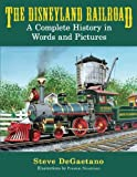 img - for The Disneyland Railroad: A Complete History in Words and Pictures book / textbook / text book