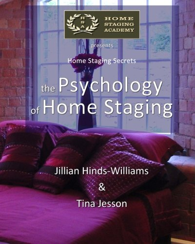 The  Psychology of Home Staging (Home Staging Secrets) (Volume 1)