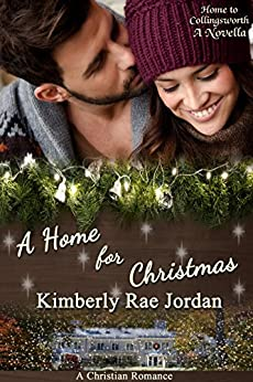 A Home for Christmas: A Christian Romance novella (Home to Collingsworth Book 7) by [Jordan, Kimberly Rae]