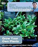 Grow Your Own Plants, Alan Titchmarsh, 1849902224