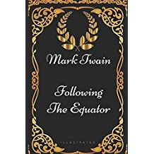 Following the Equator: By Mark Twain - Illustrated