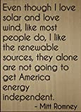 ''Even though I love solar and love wind,...'' quote by Mitt Romney, laser engraved on wooden plaque - Size: 8''x10''