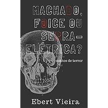 Machado, Foice ou Serra-elétrica?: CONTOS DE TERROR