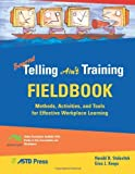 img - for Beyond Telling Ain't Training Fieldbook: Methods, Activities, and Tools for Effective Workplace Learning: 1st (First) Edition book / textbook / text book
