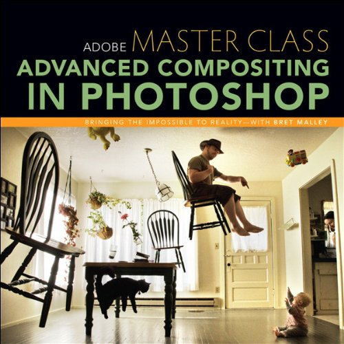 Adobe Master Class: Advanced Compositing in Photoshop: Bringing the Impossible to Reality with Bret Malley (The Art And Science Of Digital Compositing)