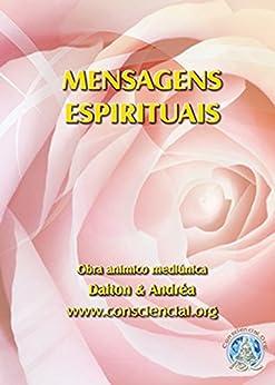 Mensagens Espirituais: Conforto pelo consolo e liberdade pelo conhecimento por [Roque, Dalton Campos]