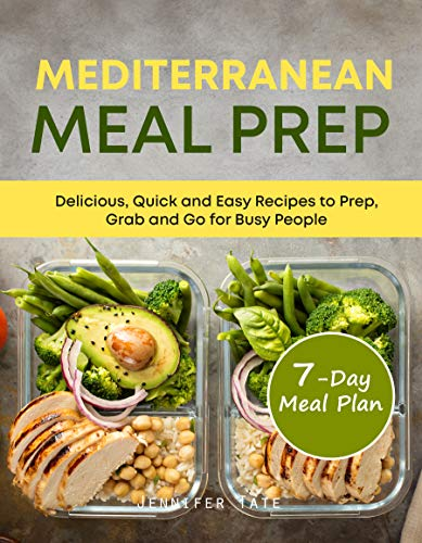 Mediterranean Meal Prep Cookbook: Delicious, Quick and Easy Recipes to Prep, Grab and Go for Busy People. 7-Day Meal Plan by Jennifer Tate