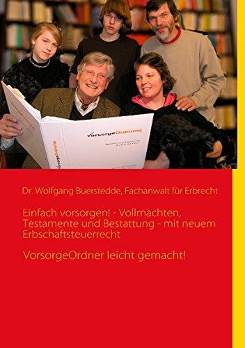 Einfach vorsorgen! - Vollmachten, Testamente und Bestattung - mit neuem Erbschaftsteuerrecht: VorsorgeOrdner leicht gemacht!