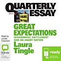 Quarterly Essay 46: Great Expectations: Government, Entitlement and an Angry Nation Periodical by Laura Tingle Narrated by Louise Crawford