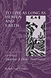 img - for To Live as Long as Heaven and Earth: A Translation and Study of Ge Hong's Traditions of Divine Transcendents book / textbook / text book