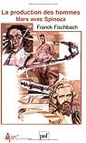 La production des hommes : Marx avec Spinoza par Fischbach