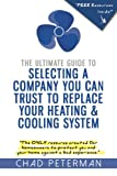 The Ultimate Guide to Selecting a Company You Can Trust to Replace Your Heating and Cooling System: The Only Resource Created for Homeowners to Protect You and Your Home From a Bad Experience