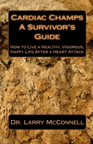Cardiac Champs: A Survivor's Guide: How to Live a Healthy, Vigorous, Happy Life After a Heart Attack