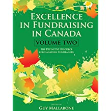 Excellence In Fundraising In Canada Volume 2: The Definitive Resource for Canadian Fundraisers