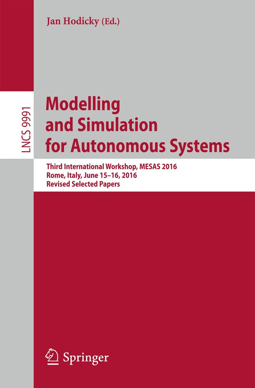 Modelling and Simulation for Autonomous Systems: Third International Workshop, MESAS 2016, Rome, Italy, June 15-16, 2016, Revised Selected Papers