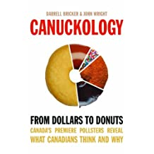 By Darrell Bricker - Canuckology: From Dollars To Donuts - Canada's Premier Pollsters Reveal What Canadians Think And Why