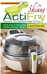 The Skinny ActiFry Cookbook: Guilt-free & Delicious ActiFry Recipe Ideas: Discover The Healthier Way to Fry! by CookNation (2014) Paperback