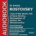 Lives of the Saints: Life of Saint Dimitry, Metropolitan of Rostov, the Wonderworker [Russian Edition] | St. Dmitry Rostovsky