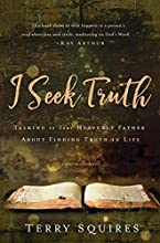 I Seek Truth: Talking to Your Heavenly Father About Finding Truth in Life