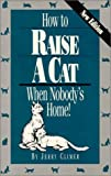 img - for How to Raise a Cat When Nobody's Home: Training and Fun for You and the Family Cat by Jerry Climer (1991-12-01) book / textbook / text book