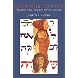 Midrashic Women: Formations of the Feminine in Rabbinic Literature (HBI Series on Jewish Women)