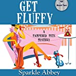 Get Fluffy: A Pampered Pets Mystery, Book 2 | Sparkle Abbey