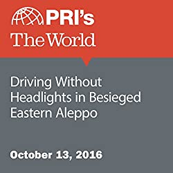 Driving Without Headlights in Besieged Eastern Aleppo
