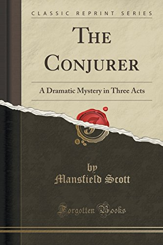 The Conjurer: A Dramatic Mystery in Three Acts (Classic Reprint)