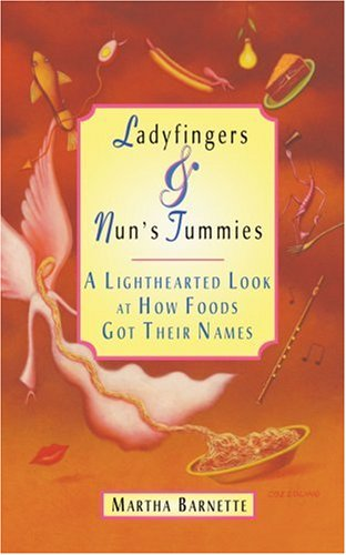 Ladyfingers and Nun's Tummies: A Lighthearted Look at How Foods Got Their Names