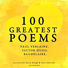 100 Greatest Poems: Paul Verlaine, Victor Hugo, Baudelaire Audiobook by Paul Verlaine, Victor Hugo, Charles Baudelaire Narrated by Katie Haigh, Paul Edwards