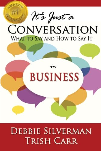 Read Online It's Just a Conversation: What to Say and How to Say It in Business pdf