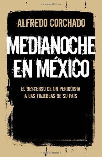 Medianoche en México: El descenso de un periodista a las tinieblas de un país (Spanish - El Mexico Pais