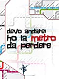 img - for Devo andare: ho la metro da perdere (Italian Edition) book / textbook / text book