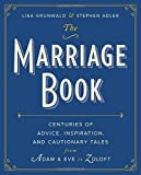 img - for The Marriage Book: Centuries of Advice, Inspiration, and Cautionary Tales from Adam and Eve to Zoloft by Lisa Grunwald (2015-05-12) book / textbook / text book