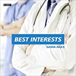 Best Interests: A BBC Radio 4 dramatisation | Sasha Hails