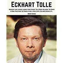 Eckhart Tolle: Biography and Lessons Learned From Eckhart Tollle Books Including; The Power of Now, Practicing The Power of Now, A New Earth, Stillness ... Tolle Books / Personal Development Gurus)